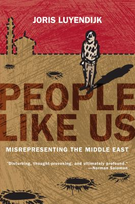 People Like Us: Misrepresenting the Middle East 9781593762568