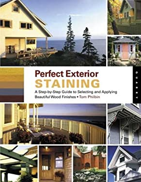 Perfect Exterior Staining: A Step-By-Step Guide to Selecting and Applying Beautiful Wood Finishes 9781592530731