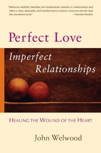 Perfect Love, Imperfect Relationships: Healing the Wound of the Heart 9781590303863