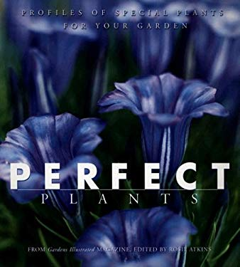 Perfect Plants: Profiles of Special Plants for Your Garden 9781592582105