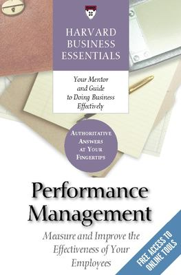 Performance Management: Measure and Improve the Effectiveness of Your Employees 9781591398424