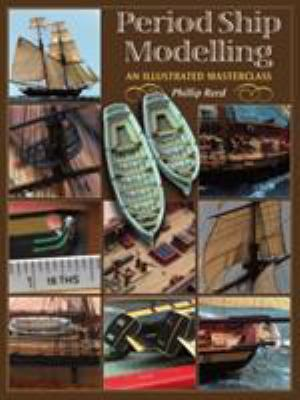 Period Ship Modelmaking: An Illustrated Masterclass: The Building of the American Privateer Prince de Neufchatel 9781591146759