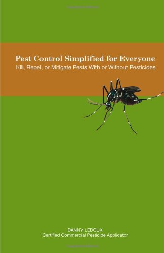 Pest Control Simplified for Everyone: Kill, Repel, or Mitigate Pests with or Without Pesticides 9781599428376