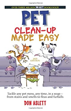 Pet Clean-Up Made Easy, 2nd Edition: Tackle and Pet Mess, Any Time, in a Snapfrom Stains and Smells to Fleas and Furballs 9781593373306