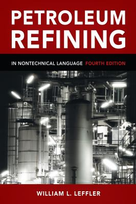 Petroleum Refining: In Nontechnical Language 9781593701581