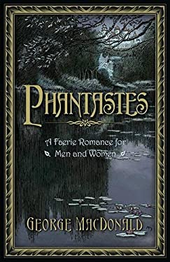 Phantastes: A Faerie Romance for Men and Women 9781598566673