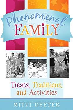 Phenomenal Family: Treats, Traditions, and Activities 9781599551982
