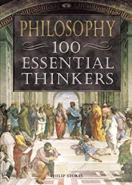 Philosophy: 100 Essential Thinkers 9781592700165