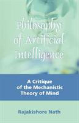 Philosophy of Artificial Intelligence: A Critique of the Mechanistic Theory of Mind 9781599429052