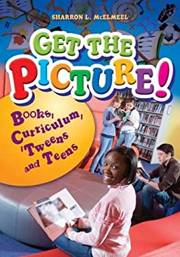 Picture That! from Mendel to Normandy: Picture Books and Ideas, Curriculum and Connections--For 'Tweens and Teens 9781591585886
