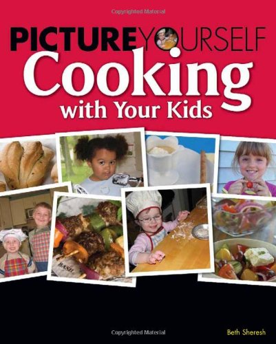 Picture Yourself Cooking with Your Kids 9781598635584
