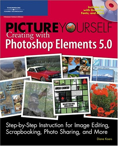 Picture Yourself Creating with Photoshop Elements 5.0 [With CDROM] 9781598633504