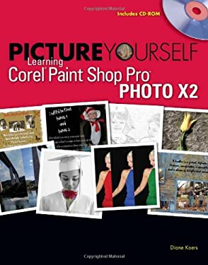 Picture Yourself Learning Corel Paint Shop Pro Photo X2 [With CDROM] 9781598634259
