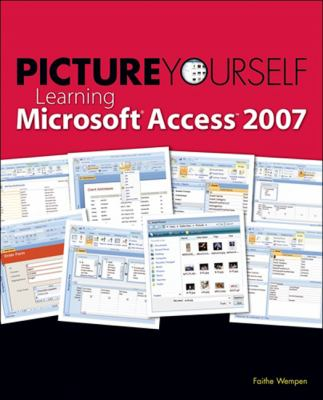 Picture Yourself Learning Microsoft Access 2007 9781598638417