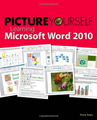 Picture Yourself Learning Microsoft Word 2010 9781598638899