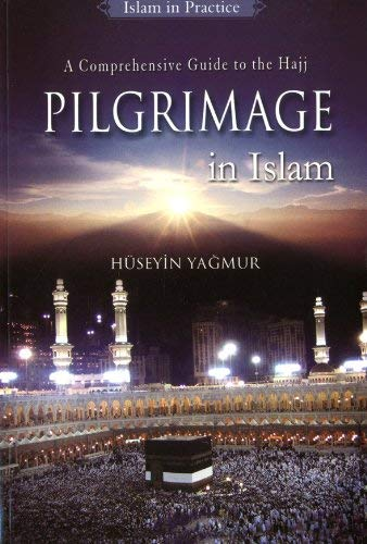 Pilgrimage in Islam: A Comprehensive Guide to the Hajj 9781597841221