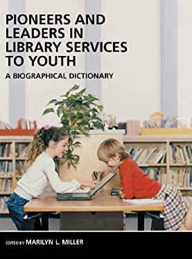 Pioneers and Leaders in Library Services to Youth: A Biographical Dictionary 9781591580287