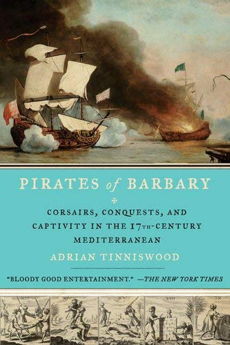 Pirates of Barbary: Corsairs, Conquests and Captivity in the Seventeenth-Century Mediterranean 9781594485442