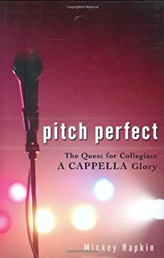 Pitch Perfect: The Quest for Collegiate A Cappella Glory 9781592403769