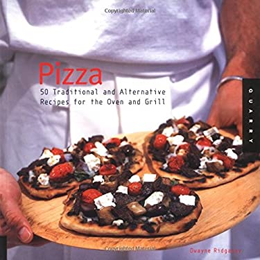 Pizza: 50 Traditional and Alternative Recipes for the Oven and Grill