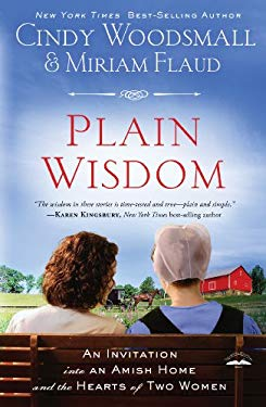 Plain Wisdom: An Invitation Into an Amish Home and the Hearts of Two Woman 9781594153655