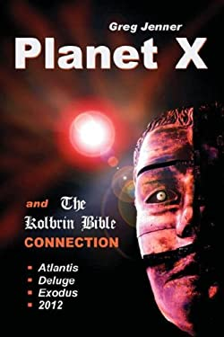 Planet X and the Kolbrin Bible Connection: Why the Kolbrin Bible Is the Rosetta Stone of Planet X 9781597720700
