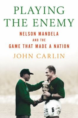 Playing the Enemy: Nelson Mandela and the Game That Made a Nation 9781594201745