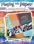 Playing with Paper: Innovative Ideas for Using Patterned Papers in Your Scrapbooks 9781599630335