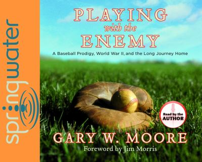 Playing with the Enemy: A Baseball Prodigy, World War II, and the Long Journey Home 9781598593723