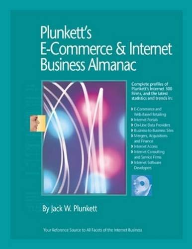 Plunkett's E-Commerce & Internet Business Almanac: The Only Comprehensive Guide to the E-Commerce & Internet Industry [With CDROM] 9781593921156
