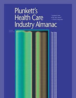 Plunrett's Health Care Industry Almanac: The Only Complete Reference to the Health Care Industry 9781593920180
