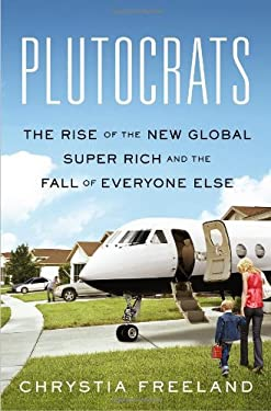 Plutocrats: The Rise of the New Global Super-Rich and the Fall of Everyone Else 9781594204098