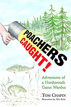 Poachers Caught!: Adventures of a Northwoods Game Warden 9781591932062