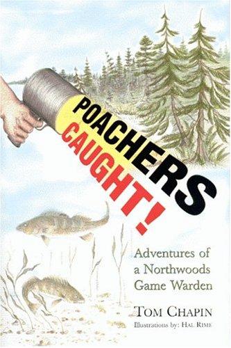 Poachers Caught!: Adventures of a Northwoods Game Warden 9781592980222