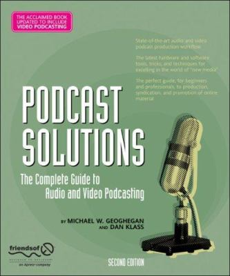 Podcast Solutions: The Complete Guide to Audio and Video Podcasting 9781590599051
