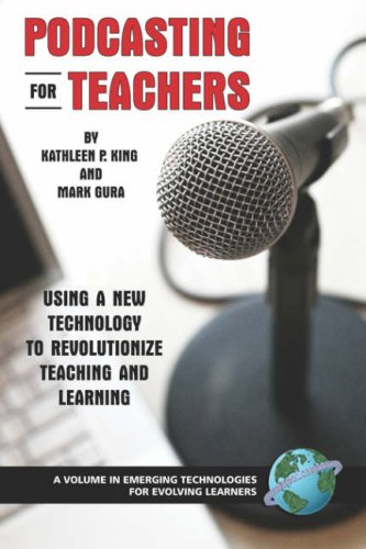 Podcasting for Teachers: Using a New Technology to Revolutionize Teaching and Learning (PB) 9781593116583