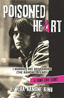 Poisoned Heart: I Married Dee Dee Ramone (the Ramones Years): A Punk Love Story 9781597776127