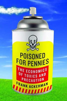 Poisoned for Pennies: The Economics of Toxics and Precaution 9781597264013