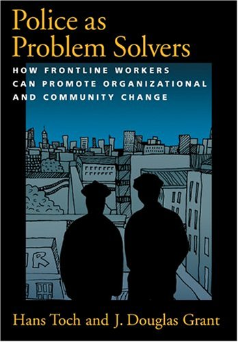 Police as Problem Solvers: How Frontline Workers Can Promote Organizational and Community Change 9781591471509