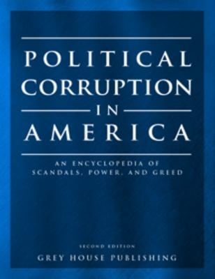 Political Corruption in America: An Encyclopedia of Scandals, Power, and Greed 9781592372973