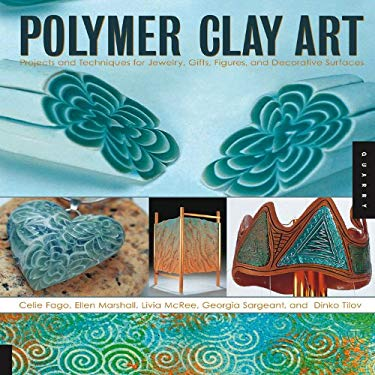Polymer Clay Art: Projects and Techniques for Jewelry, Gifts, Figures, and Decorative Surfaces 9781592533572
