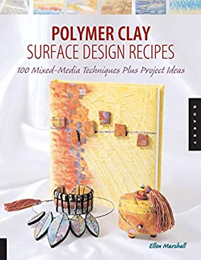 Polymer Clay Surface Design Recipes: 100 Mixed-Media Techniques Plus Project Ideas 9781592531714