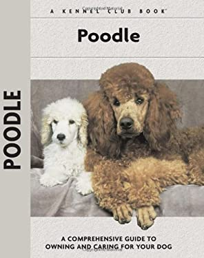 Poodle: A Comprehensive Guide to Owning and Caring for Your Dog 9781593782436