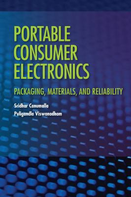 Portable Consumer Electronics: Packaging, Materials, and Reliability 9781593701253