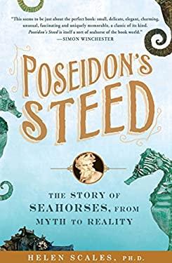 Poseidon's Steed: The Story of Seahorses, from Myth to Reality 9781592405817