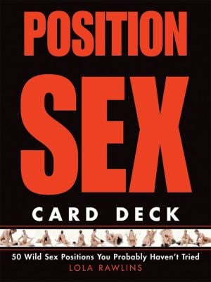 Position Sex Card Deck: 50 Wild Sex Positions You Probably Haven't Tried 9781592333196