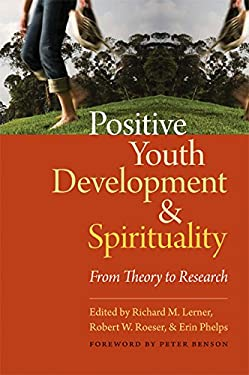 Positive Youth Development & Spirituality: From Theory to Research 9781599471433