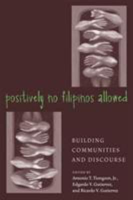 Positively No Filipinos Allowed: Building Communities and Discourse 9781592131228