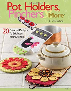 Pot Holders, Pinchers & More: 20 Colorful Designs to Brighten Your Kitchen [With Pattern(s)] 9781592173723
