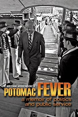 Potomac Fever: A Memoir of Politics and Public Service 9781591145370